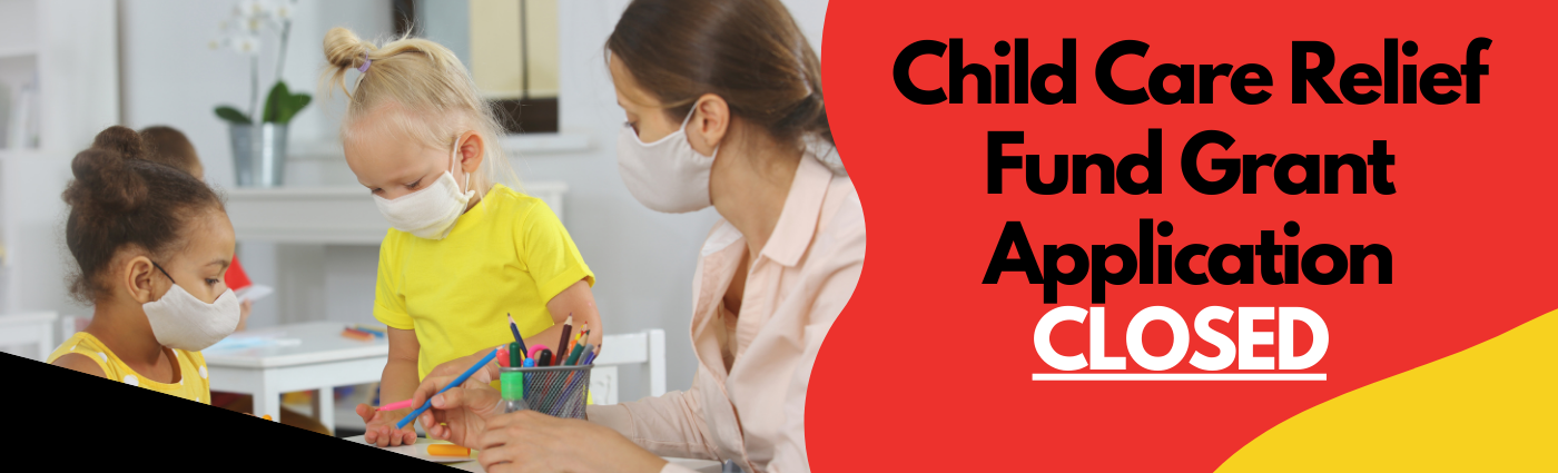 Child Care Relief Grant Application closed on 3/3/21 at 3:00 p.m.